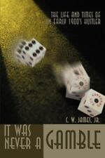 It Was Never a Gamble : The Life and Times of an Early 1900's Hustler by Jim...