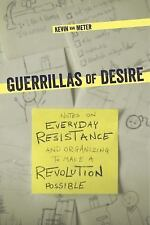 Guerrillas of Desire : Notes on Everyday Resistance and Organizing to Make a...