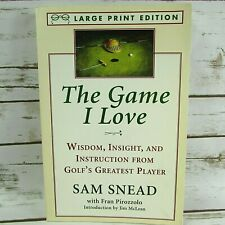 The Game I Love Large Print Edition Sam Snead Golfs Greatest Player