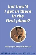 """But How'd I Get in There in the First Place?"": Talking to Your Young Child abou"