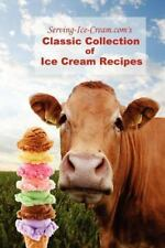 Serving-Ice-Cream. com's Classic Collection of Ice Cream Recipes by...