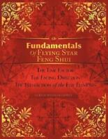 Fundamentals of Flying Star Feng Shui: The Time Factor the Facing Direction the