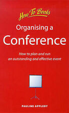 Organising a Conference: How to Organise and Run an Outstanding and Effective E…