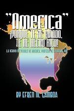 America �Porque te he Amado, te he Hecho Rica! : La Verdad Inevitable de...