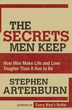 The Secrets Men Keep : How Men Make Life and Love Tougher Than It Has to Be