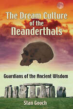 The Dream Culture of the Neanderthals: Guardians of the Ancient Wisdom by...