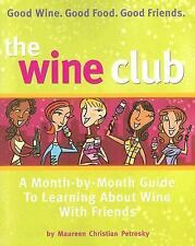 The Wine Club: A Month-by-Month Guide to Learning About Wine with Friends, Petro