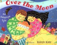 Over the Moon: An Adoption Tale by Katz, Karen Paperback Book The Fast Free