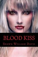 Blood Kiss, Paperback by Davis, Shawn William; Moore, Robert, Brand New, Free...