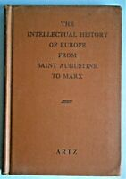 """THE INTELLECTUAL HISTORY OF EUROPE FROM SAINT AUGUSTINE TO MARX"" by Artz"