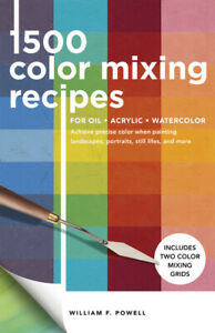 1,500 Color Mixing Recipes For Oil, Acrylic & Watercolor: Achieve Precise C...