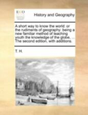 A Short Way To Know The World: Or The Rudiments Of Geography: Being A New Fam...