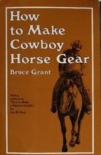 How To Make Cowboy Horse Gear (With a Section on How To Make A Western Saddle By