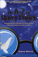 An A–Z of Harry Potter: Everything You Wanted to Know About the Boy Wizard and H