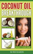 Coconut Oil Breakthrough : Boost Your Brain, Burn the Fat, Build Your Hair by...