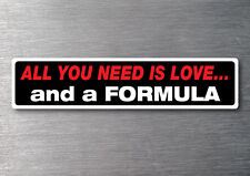All you need is a Formula sticker 7 yr water & fade proof vinyl boat ski cruise