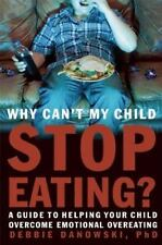 Why Can't My Child Stop Eating?: A Guide to Helping Your Child-ExLibrary