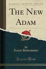 NEW The New Adam (Classic Reprint) by Louis Untermeyer