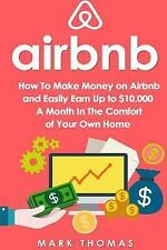 Airbnb: How to Make Money on Airbnb and Easily Earn up to $10,000 a Month in ...
