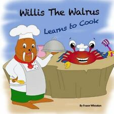 Willis the Walrus Learns to Cook by Fraser Wheaton (2014, Paperback)