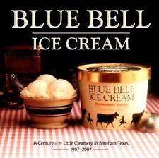 Blue Bell Ice Cream: A Century at the Little Creamery Brenham, Texas 1907-2007