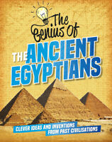 The Genius of: The Ancient Egyptians 'Clever Ideas and Inventions from Past Civi