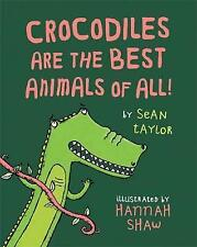 Crocodiles are the Best Animals of All!,Taylor, Sean,Good Book mon0000045633