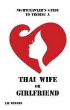 Nightcrawler's Guide to Finding a Thai Wife or Girlfriend; A Thinking Man's Guid
