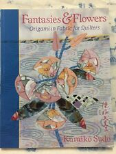 Fantasies & Flowers: Origami in Fabric for Quilters by Kumiko Sudo
