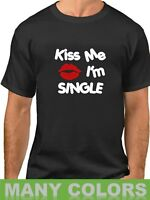 Kiss Me I'm Single Shirt Funny Valentines T-Shirt Valentine's Day Gift Idea Tee
