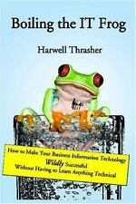 Boiling the IT Frog: How to Make Your Business Information Technology Wildly