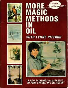 More Magic Methods in Oil with Lynne Pittard - 13 New Paintings Illustrated 1984