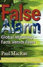 False Alarm: Global Warming -- Facts Versus Fears: By Paul MacRae