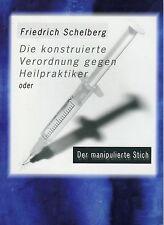 DIE KONSTRUIERTE VERORDNUNG GEGEN HEILPRAKTIKER - Friedrich Schelberg BUCH