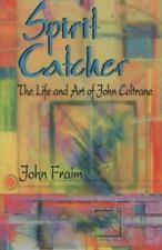 Spirit Catcher : The Life and Art of John Coltrane by John Fraim (1996)