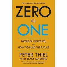 Zero to One: Notes on Start Ups, or How to Build the Future by Peter Thiel,...