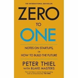 Zero to One: Notes on Start Ups, or How to Build the Future (Paperback)
