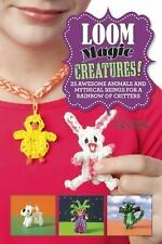 Becky Thomas - Loom Magic Creatures (2014) - NEW - Trade Cloth (Hardcover)
