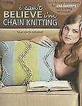 I Can't Believe I'm Chain Knitting by Hook & Needle Designs ~ Knitting Book ~NEW