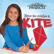 NEW How to Make a Kite (Step-By-Step Projects) by Colleen Hord