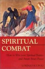 Spiritual Combat : How to Win Your Spiritual Battles and Attain Inner Peace...