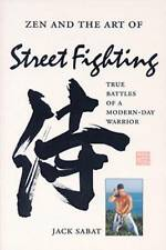 Zen and the Art of Street Fighting: True Battles of a Modern-day Warrior, Sabat,