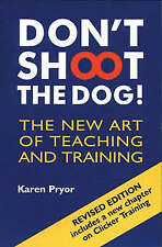 Don't Shoot the Dog!: The New Art of Teaching and Training by Karen Pryor...