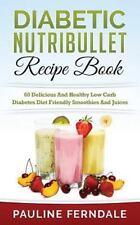 Diabetic Nutribullet Recipe Book: 60 Delicious and Healthy Low Carb Diabetes...