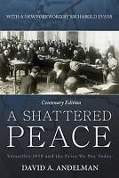 NEW A Shattered Peace: Versailles 1919 and the Price We Pay Today