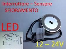 Interruttore LED a SFIORAMENTO 12-24V strip G4 sensore TONDO faretti lampada A