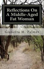 Reflections on a Middle-Aged Fat Woman : The Title Reflects the Content by...