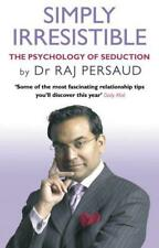 Simply Irresistible: The Psychology Of Seduction - How To Catch And Keep Your Pe