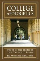 College Apologetics: Proof of the Truth of the Catholic Faith (Paperback or Soft