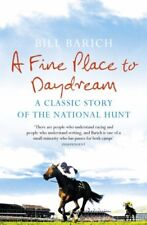 A Fine Place to Daydream: A Classic Story of the National Hunt,Bill Barich